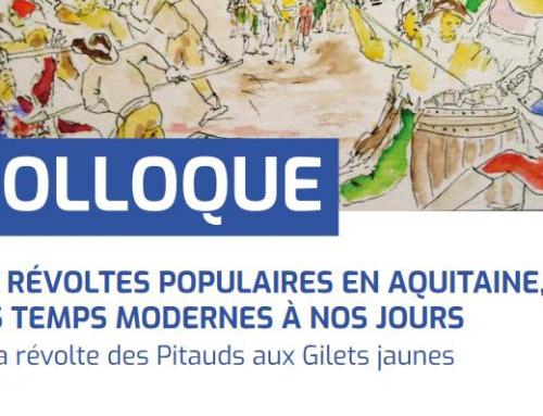 COLLOQUE LES RÉVOLTES POPULAIRES EN AQUITAINE, DES TEMPS MODERNES À NOS JOURS  11 et 12 juin 2021